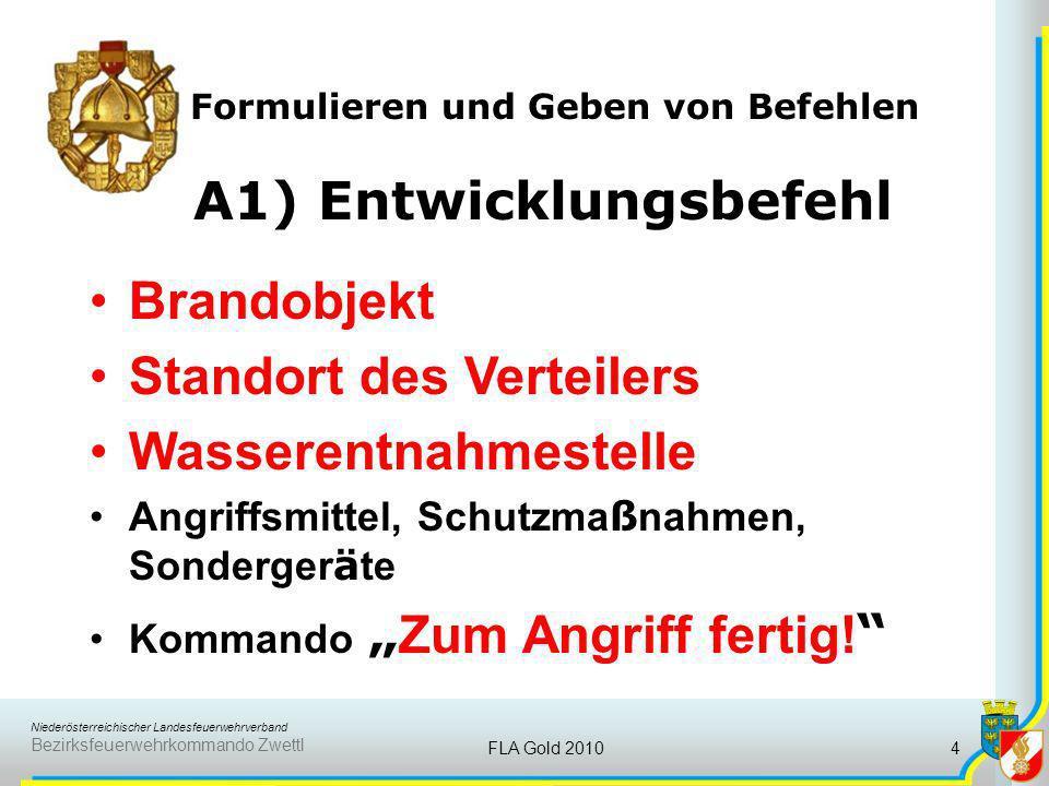 Niederösterreichischer Landesfeuerwehrverband Bezirksfeuerwehrkommando Zwettl FLA Gold 20104 Formulieren und Geben von Befehlen A1) Entwicklungsbefehl
