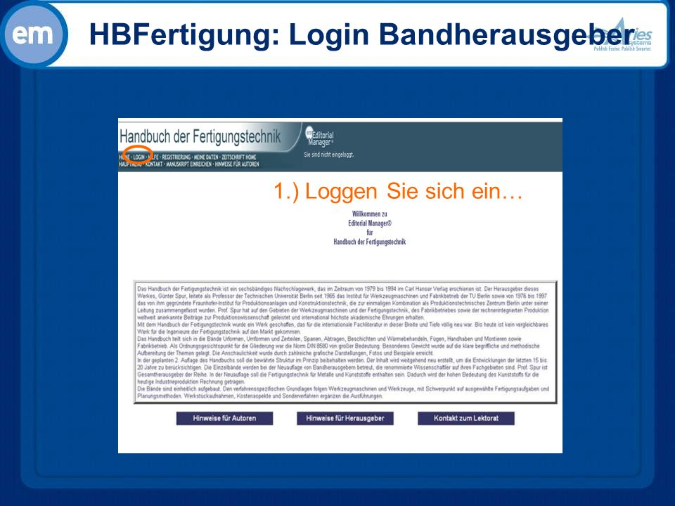 HBFertigung: Login Bandherausgeber Using Editorial Manager features to manage the reviewer pool, enhance communication & track performance Melanie Cotterell 1.) Loggen Sie sich ein…