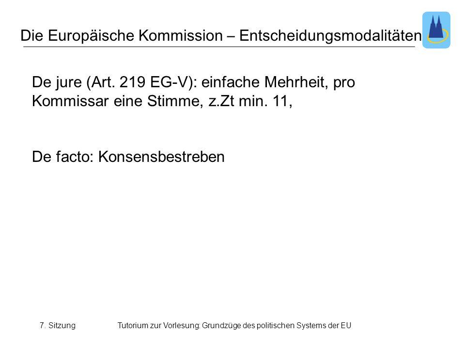 7. SitzungTutorium zur Vorlesung: Grundzüge des politischen Systems der EU Die Europäische Kommission – Entscheidungsmodalitäten De jure (Art. 219 EG-
