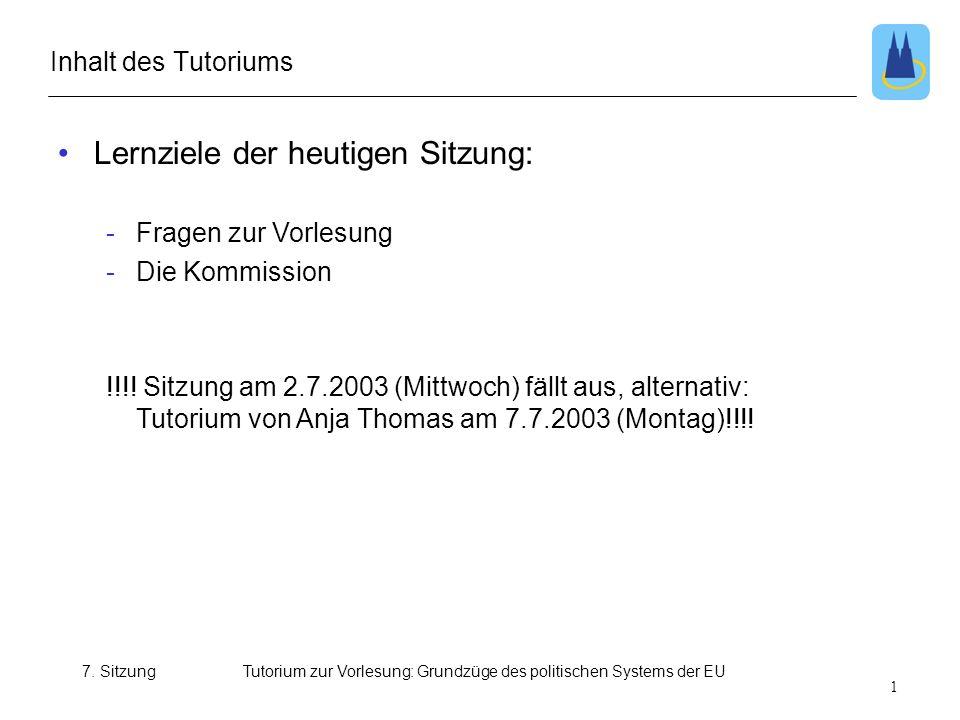 7. SitzungTutorium zur Vorlesung: Grundzüge des politischen Systems der EU Lernziele der heutigen Sitzung: -Fragen zur Vorlesung -Die Kommission !!!!