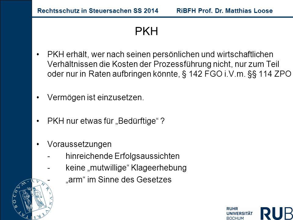 Rechtsschutz in Steuersachen SS 2014RiBFH Prof. Dr. Matthias Loose Rechtsschutz in Steuersachen SS 2014RiBFH Prof. Dr. Matthias Loose PKH PKH erhält,