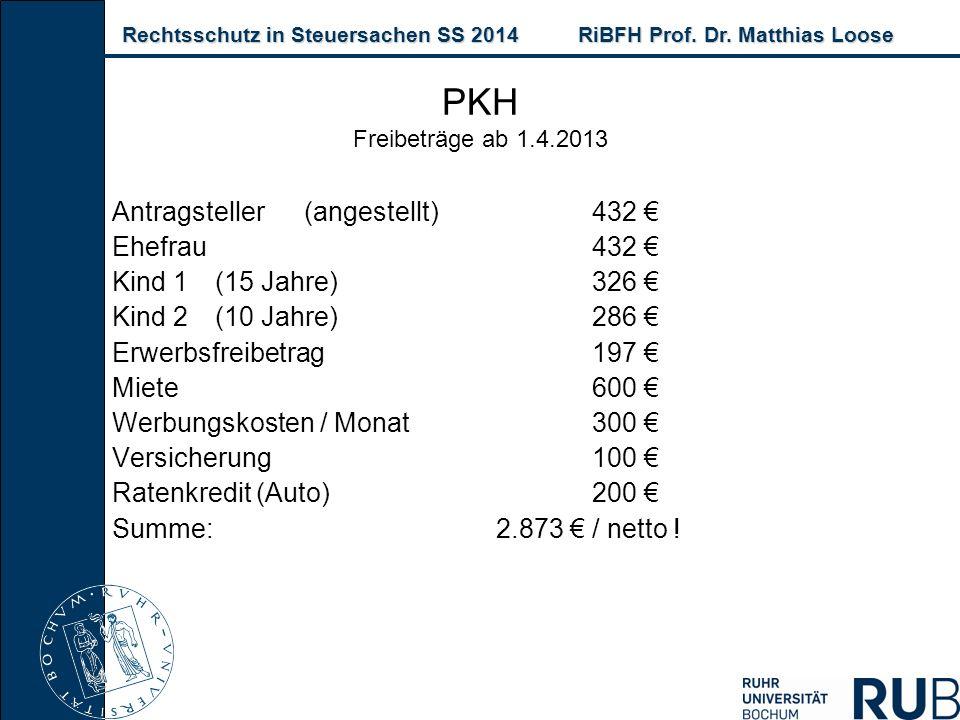 Rechtsschutz in Steuersachen SS 2014RiBFH Prof. Dr. Matthias Loose Rechtsschutz in Steuersachen SS 2014RiBFH Prof. Dr. Matthias Loose PKH Freibeträge