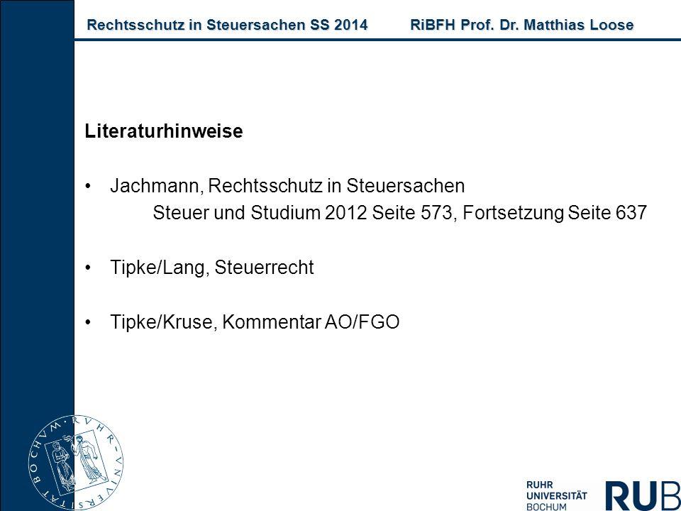 Rechtsschutz in Steuersachen SS 2014RiBFH Prof. Dr. Matthias Loose Rechtsschutz in Steuersachen SS 2014RiBFH Prof. Dr. Matthias Loose Literaturhinweis