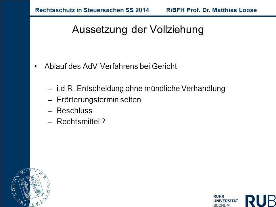 Rechtsschutz in Steuersachen SS 2014RiBFH Prof. Dr. Matthias Loose Rechtsschutz in Steuersachen SS 2014RiBFH Prof. Dr. Matthias Loose Ablauf des AdV-V