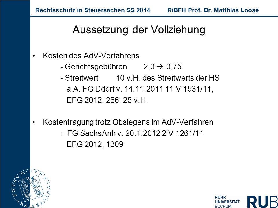 Rechtsschutz in Steuersachen SS 2014RiBFH Prof. Dr. Matthias Loose Rechtsschutz in Steuersachen SS 2014RiBFH Prof. Dr. Matthias Loose Kosten des AdV-V