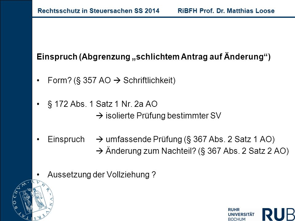 Rechtsschutz in Steuersachen SS 2014RiBFH Prof. Dr. Matthias Loose Rechtsschutz in Steuersachen SS 2014RiBFH Prof. Dr. Matthias Loose Einspruch (Abgre