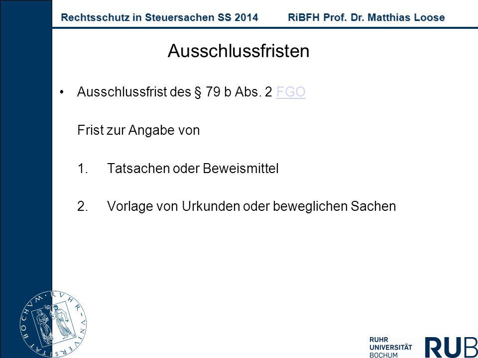 Rechtsschutz in Steuersachen SS 2014RiBFH Prof. Dr. Matthias Loose Rechtsschutz in Steuersachen SS 2014RiBFH Prof. Dr. Matthias Loose Ausschlussfrist