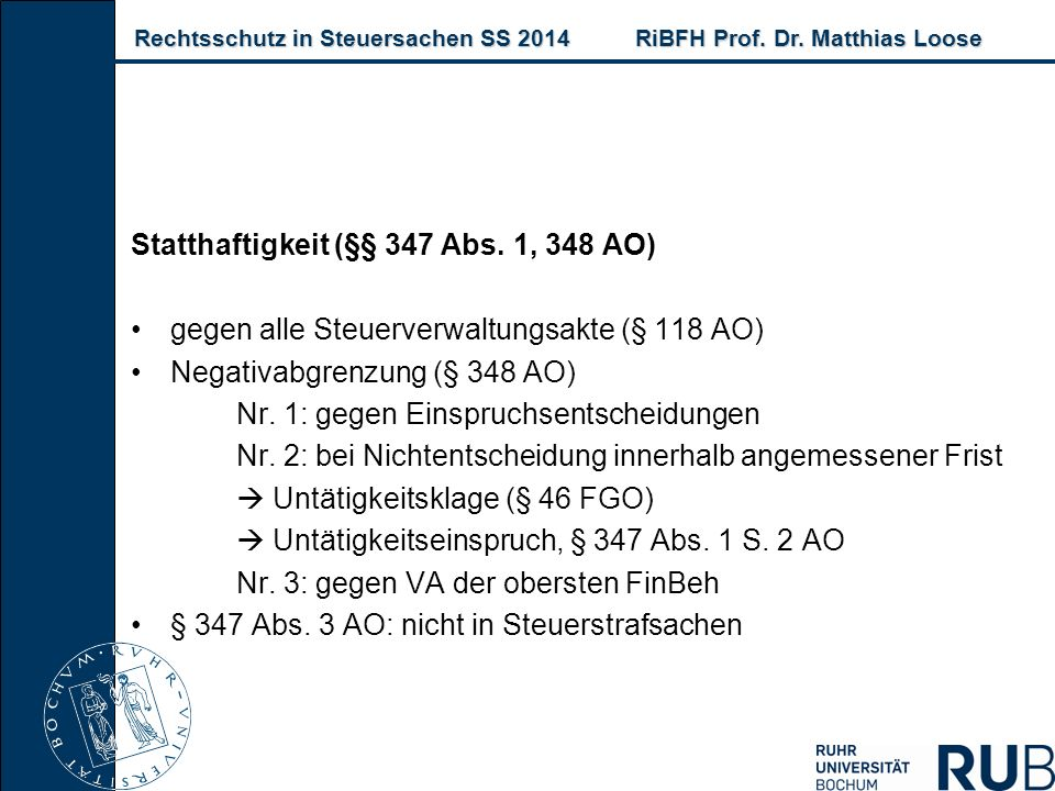 Rechtsschutz in Steuersachen SS 2014RiBFH Prof. Dr. Matthias Loose Rechtsschutz in Steuersachen SS 2014RiBFH Prof. Dr. Matthias Loose Statthaftigkeit