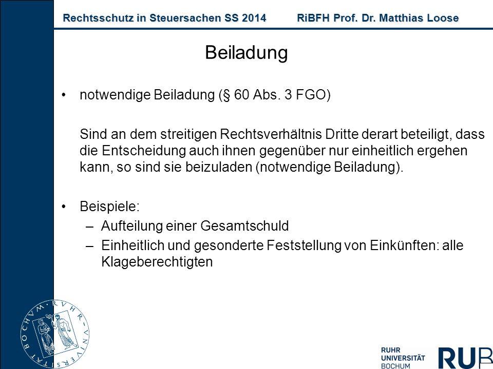Rechtsschutz in Steuersachen SS 2014RiBFH Prof. Dr. Matthias Loose Rechtsschutz in Steuersachen SS 2014RiBFH Prof. Dr. Matthias Loose notwendige Beila