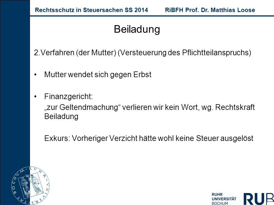 Rechtsschutz in Steuersachen SS 2014RiBFH Prof. Dr. Matthias Loose Rechtsschutz in Steuersachen SS 2014RiBFH Prof. Dr. Matthias Loose Beiladung 2.Verf