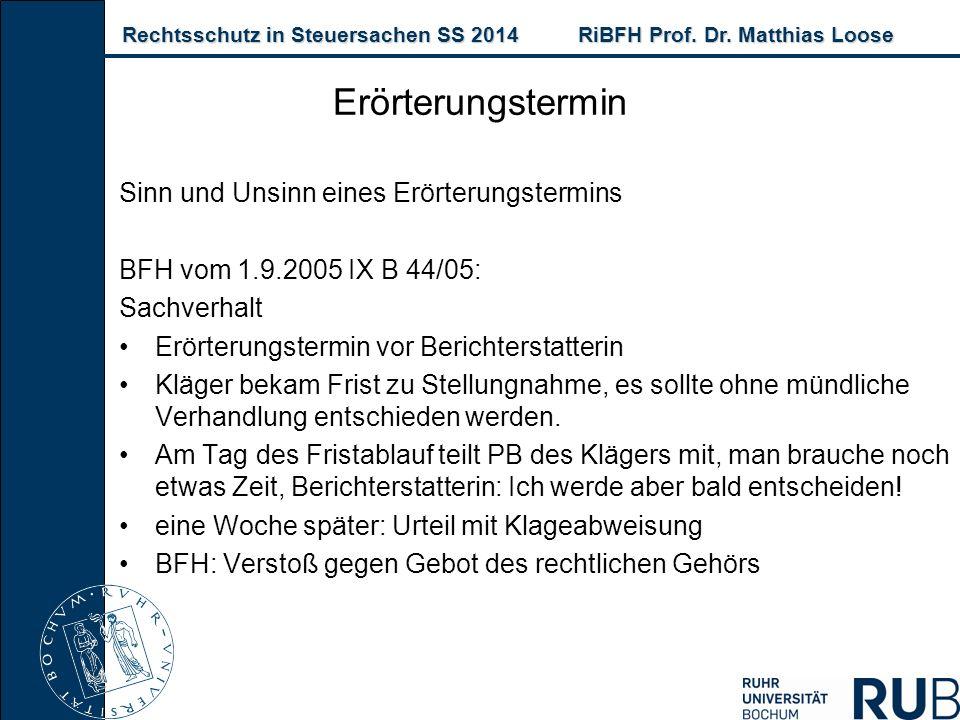 Rechtsschutz in Steuersachen SS 2014RiBFH Prof. Dr. Matthias Loose Rechtsschutz in Steuersachen SS 2014RiBFH Prof. Dr. Matthias Loose Erörterungstermi