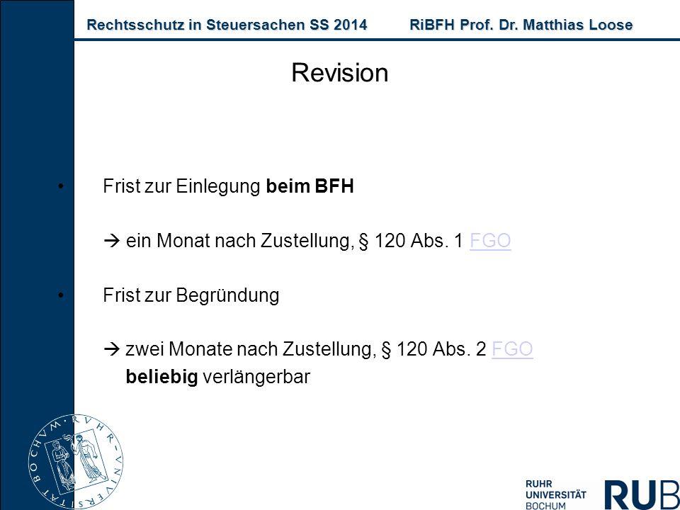 Rechtsschutz in Steuersachen SS 2014RiBFH Prof. Dr. Matthias Loose Rechtsschutz in Steuersachen SS 2014RiBFH Prof. Dr. Matthias Loose Revision Frist z