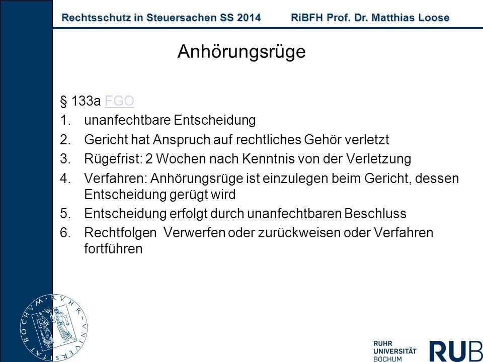 Rechtsschutz in Steuersachen SS 2014RiBFH Prof. Dr. Matthias Loose Rechtsschutz in Steuersachen SS 2014RiBFH Prof. Dr. Matthias Loose Anhörungsrüge §