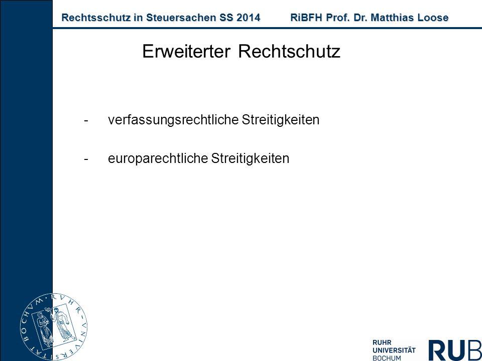Rechtsschutz in Steuersachen SS 2014RiBFH Prof. Dr. Matthias Loose Rechtsschutz in Steuersachen SS 2014RiBFH Prof. Dr. Matthias Loose Erweiterter Rech