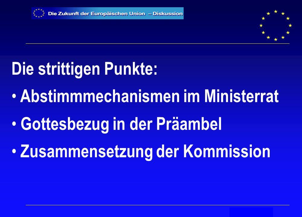 Secrétariat général Die strittigen Punkte: Abstimmmechanismen im Ministerrat Gottesbezug in der Präambel Zusammensetzung der Kommission