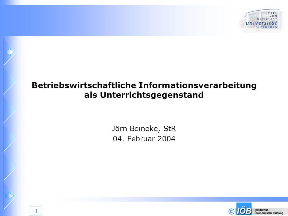 © 1 Betriebswirtschaftliche Informationsverarbeitung als Unterrichtsgegenstand Jörn Beineke, StR 04. Februar 2004