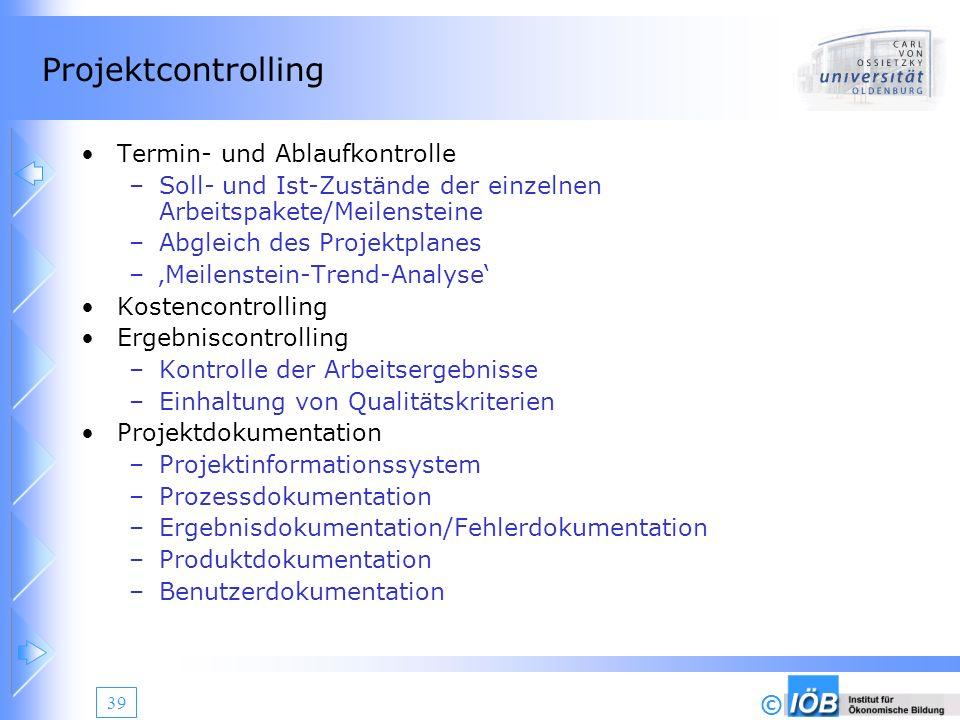 © 39 Projektcontrolling Termin- und Ablaufkontrolle –Soll- und Ist-Zustände der einzelnen Arbeitspakete/Meilensteine –Abgleich des Projektplanes –Meil