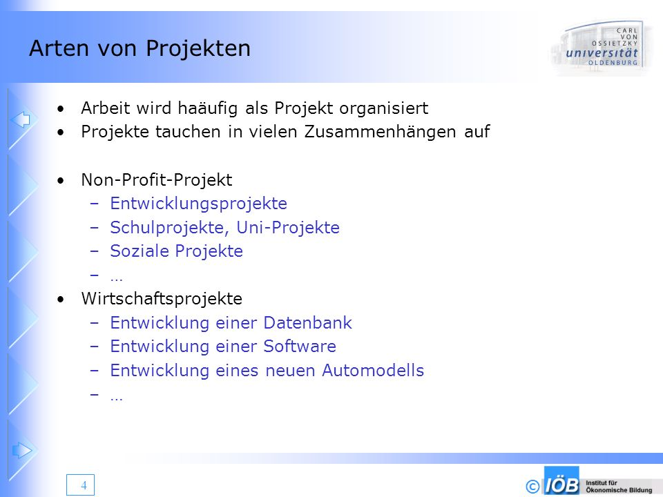 © 4 Arten von Projekten Arbeit wird haäufig als Projekt organisiert Projekte tauchen in vielen Zusammenhängen auf Non-Profit-Projekt –Entwicklungsproj