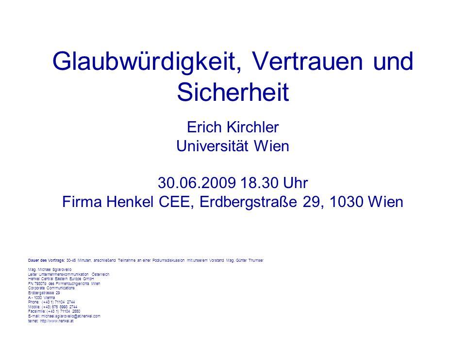 Glaubwürdigkeit, Vertrauen und Sicherheit Erich Kirchler Universität Wien 30.06.2009 18.30 Uhr Firma Henkel CEE, Erdbergstraße 29, 1030 Wien Dauer des