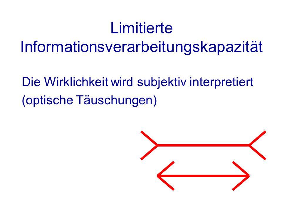 Limitierte Informationsverarbeitungskapazität Die Wirklichkeit wird subjektiv interpretiert (optische Täuschungen)