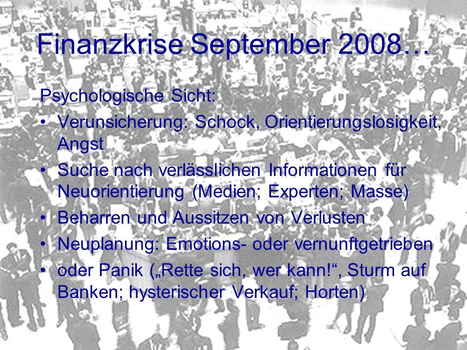 Finanzkrise September 2008… Psychologische Sicht: Verunsicherung: Schock, Orientierungslosigkeit, Angst Suche nach verlässlichen Informationen für Neu