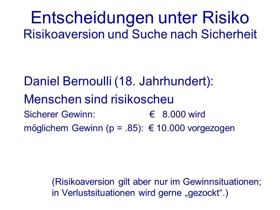 Risikoaversion und Suche nach Sicherheit Daniel Bernoulli (18. Jahrhundert): Menschen sind risikoscheu Sicherer Gewinn: 8.000 wird möglichem Gewinn (p