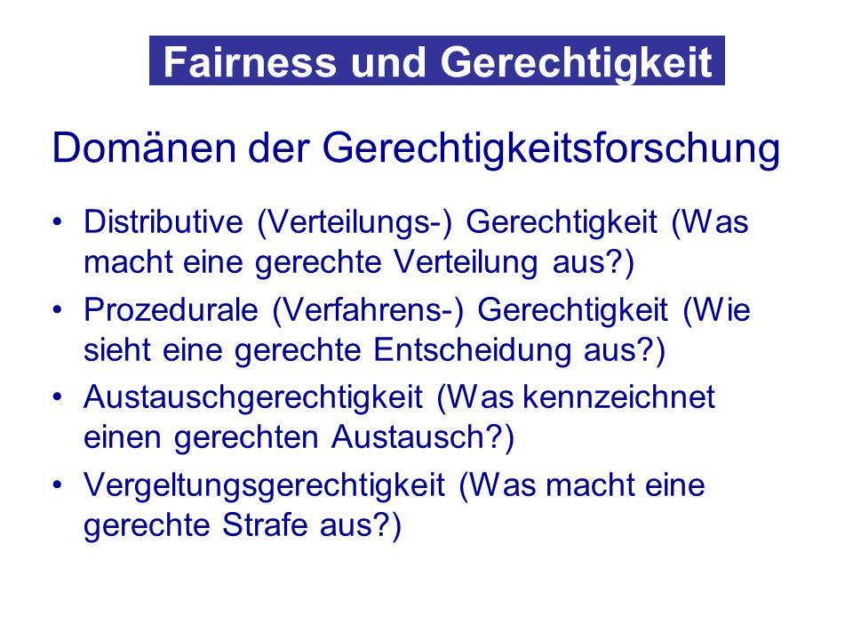 Fairness und Gerechtigkeit Domänen der Gerechtigkeitsforschung Distributive (Verteilungs-) Gerechtigkeit (Was macht eine gerechte Verteilung aus?) Pro
