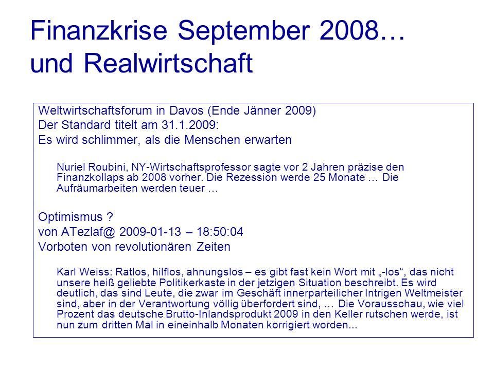 Finanzkrise September 2008… und Realwirtschaft Weltwirtschaftsforum in Davos (Ende Jänner 2009) Der Standard titelt am 31.1.2009: Es wird schlimmer, a