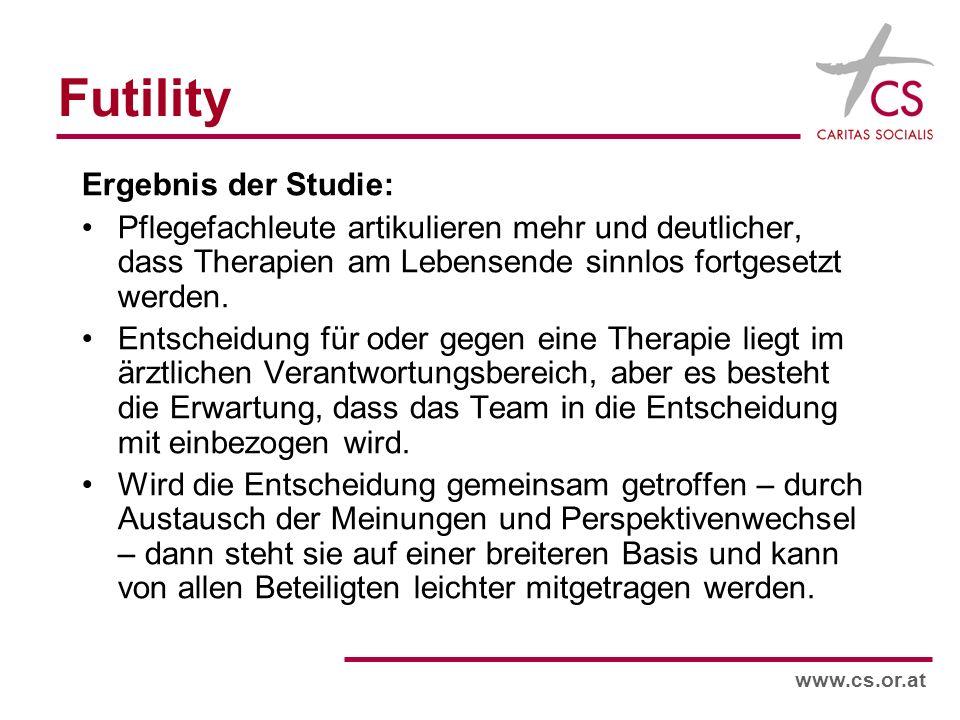 www.cs.or.at Futility Ergebnis der Studie: Pflegefachleute artikulieren mehr und deutlicher, dass Therapien am Lebensende sinnlos fortgesetzt werden.
