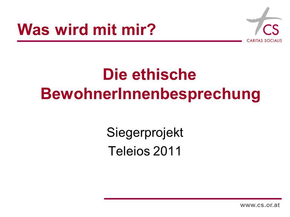 Was wird mit mir? Die ethische BewohnerInnenbesprechung Siegerprojekt Teleios 2011