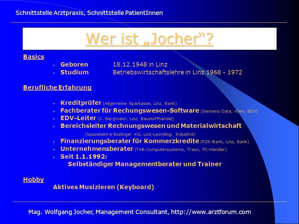 Schnittstelle Arztpraxis, Schnittstelle PatientInnen Mag. Wolfgang Jocher, Management Consultant, http://www.arztforum.com Wer ist Jocher? Basics Gebo