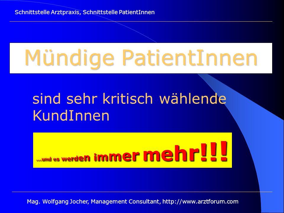 Schnittstelle Arztpraxis, Schnittstelle PatientInnen Mag. Wolfgang Jocher, Management Consultant, http://www.arztforum.com Mündige PatientInnen...und