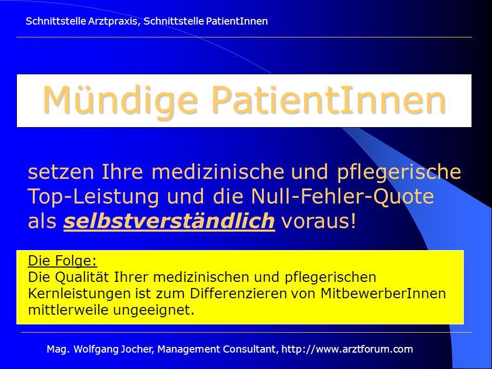 Schnittstelle Arztpraxis, Schnittstelle PatientInnen Mag. Wolfgang Jocher, Management Consultant, http://www.arztforum.com Mündige PatientInnen setzen