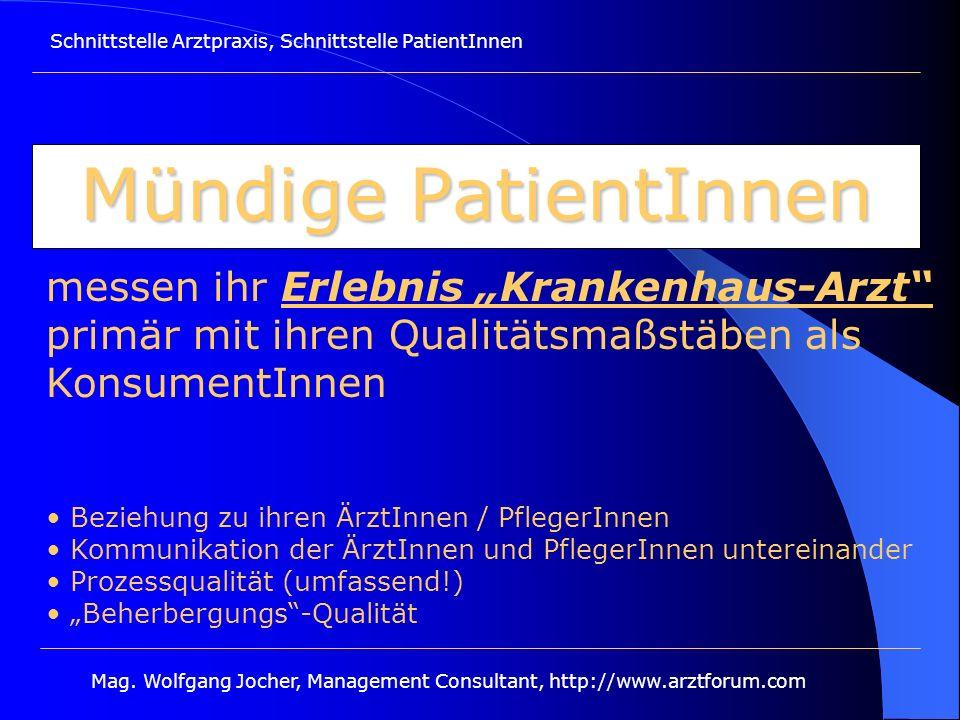Schnittstelle Arztpraxis, Schnittstelle PatientInnen Mag. Wolfgang Jocher, Management Consultant, http://www.arztforum.com Mündige PatientInnen messen