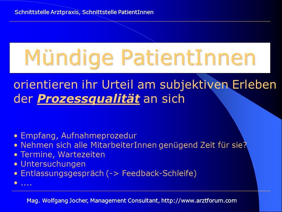Schnittstelle Arztpraxis, Schnittstelle PatientInnen Mag. Wolfgang Jocher, Management Consultant, http://www.arztforum.com Mündige PatientInnen orient