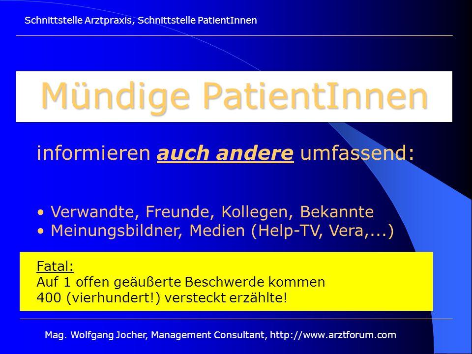 Schnittstelle Arztpraxis, Schnittstelle PatientInnen Mag. Wolfgang Jocher, Management Consultant, http://www.arztforum.com Mündige PatientInnen inform