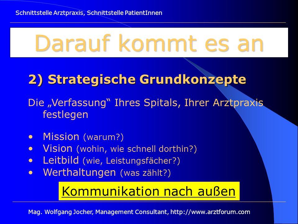 Schnittstelle Arztpraxis, Schnittstelle PatientInnen Mag. Wolfgang Jocher, Management Consultant, http://www.arztforum.com Darauf kommt es an 2) Strat