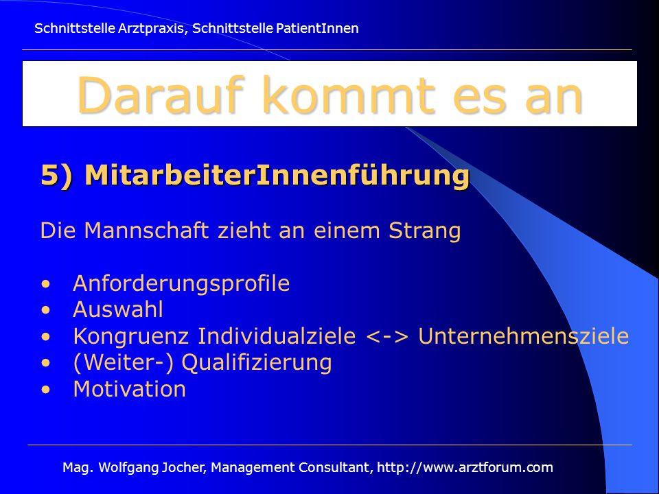 Schnittstelle Arztpraxis, Schnittstelle PatientInnen Mag. Wolfgang Jocher, Management Consultant, http://www.arztforum.com Darauf kommt es an 5) Mitar