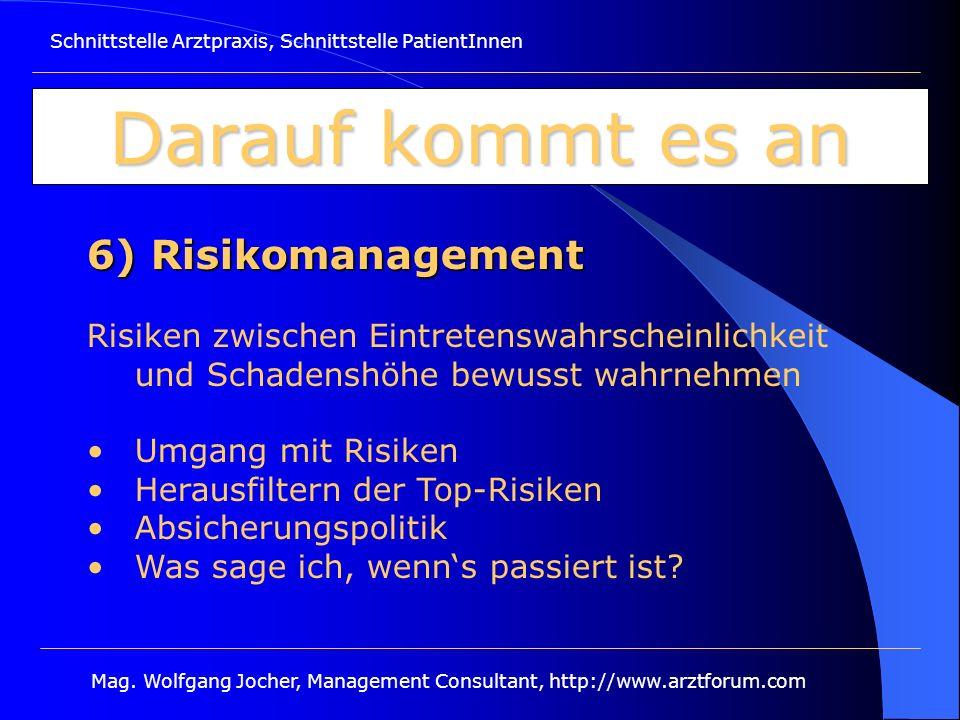 Schnittstelle Arztpraxis, Schnittstelle PatientInnen Mag. Wolfgang Jocher, Management Consultant, http://www.arztforum.com Darauf kommt es an 6) Risik
