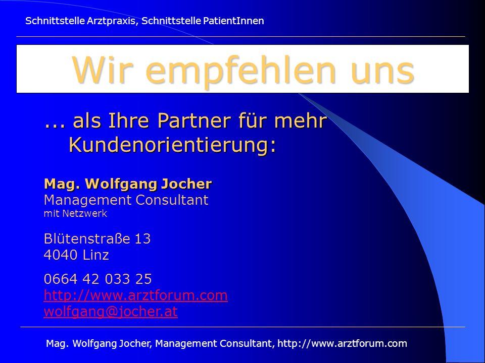 Schnittstelle Arztpraxis, Schnittstelle PatientInnen Mag. Wolfgang Jocher, Management Consultant, http://www.arztforum.com Wir empfehlen uns... als Ih