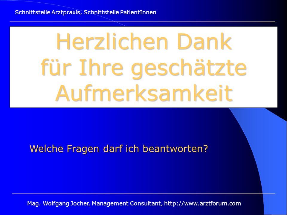 Schnittstelle Arztpraxis, Schnittstelle PatientInnen Mag. Wolfgang Jocher, Management Consultant, http://www.arztforum.com Herzlichen Dank für Ihre ge