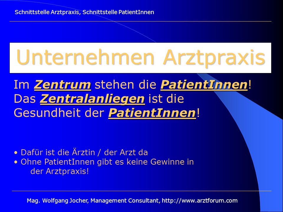 Schnittstelle Arztpraxis, Schnittstelle PatientInnen Mag. Wolfgang Jocher, Management Consultant, http://www.arztforum.com Unternehmen Arztpraxis Zent