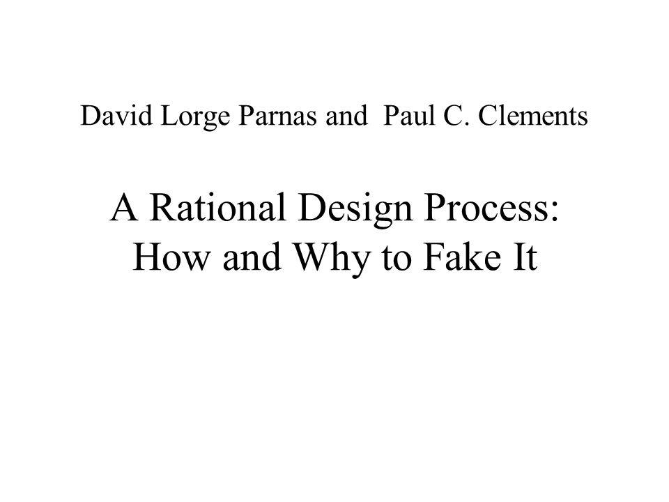 Der ideale Design-Prozess Studien:Design subjektiv nicht Top-Down eher zufällig Gesucht: Design-Prozess als systematische Ableitung rationaler Design-Prozess Parnas/Clements: nicht real umsetzbar, aber Dokumentation des idealen Prozesses möglich Fake: Dokumentation so, als ob sie aus dem idealen Prozess entstanden wäre