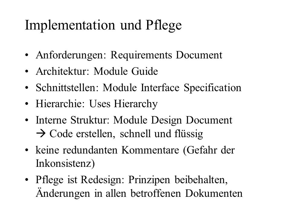 Implementation und Pflege Anforderungen: Requirements Document Architektur: Module Guide Schnittstellen: Module Interface Specification Hierarchie: Us
