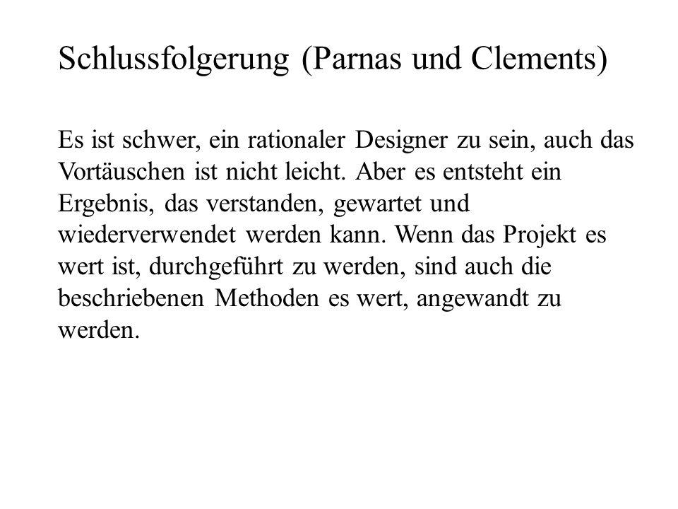 Schlussfolgerung (Parnas und Clements) Es ist schwer, ein rationaler Designer zu sein, auch das Vortäuschen ist nicht leicht. Aber es entsteht ein Erg
