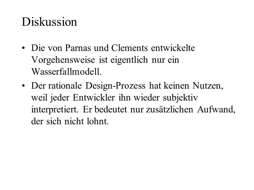 Diskussion Die von Parnas und Clements entwickelte Vorgehensweise ist eigentlich nur ein Wasserfallmodell. Der rationale Design-Prozess hat keinen Nut