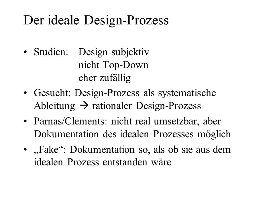 Der ideale Design-Prozess Studien:Design subjektiv nicht Top-Down eher zufällig Gesucht: Design-Prozess als systematische Ableitung rationaler Design-