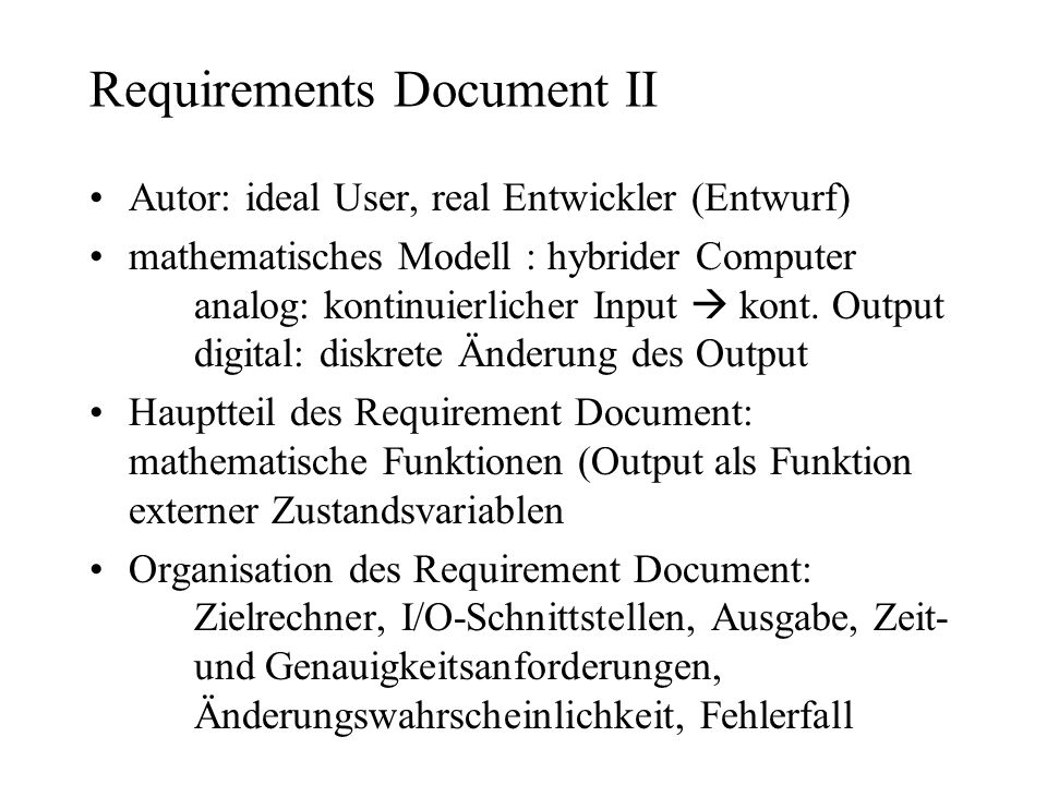 Requirements Document II Autor: ideal User, real Entwickler (Entwurf) mathematisches Modell : hybrider Computer analog: kontinuierlicher Input kont. O