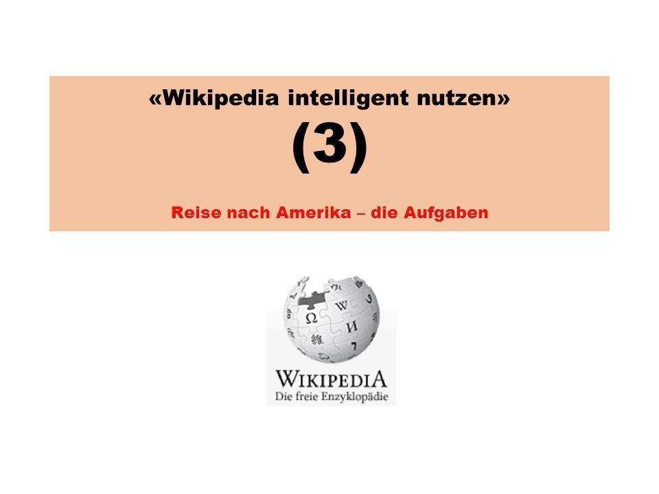 «Wikipedia intelligent nutzen» (3) Reise nach Amerika – die Aufgaben