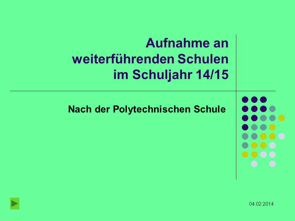 Aufnahme an weiterführenden Schulen im Schuljahr 14/15 Nach der Polytechnischen Schule 04.02.2014